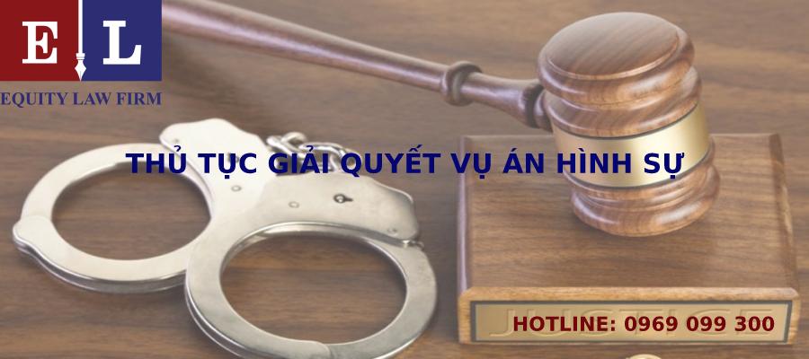 Thủ tục giải quyết vụ án hình sự